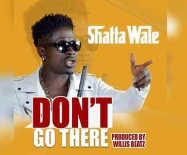 Shatta Wale – Don't Go There