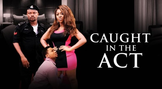 Caught In The Act – Nollywood Movie