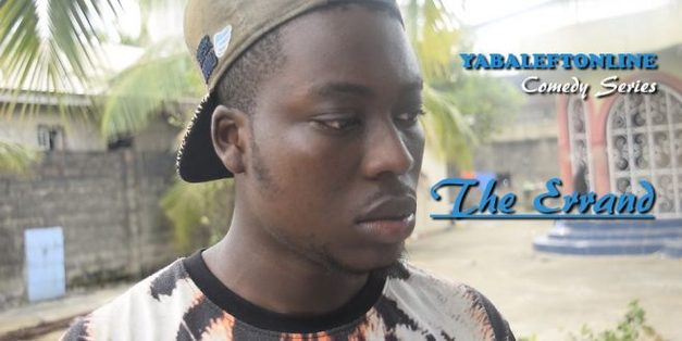 Comedy VIDEO: The Errand – YabaLeftOnline Comedy Series – Episode 17